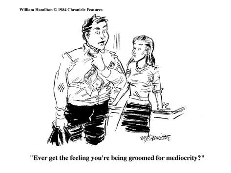 william-hamilton-ever-get-the-feeling-you-re-being-groomed-for-mediocrity-cartoon.jpg